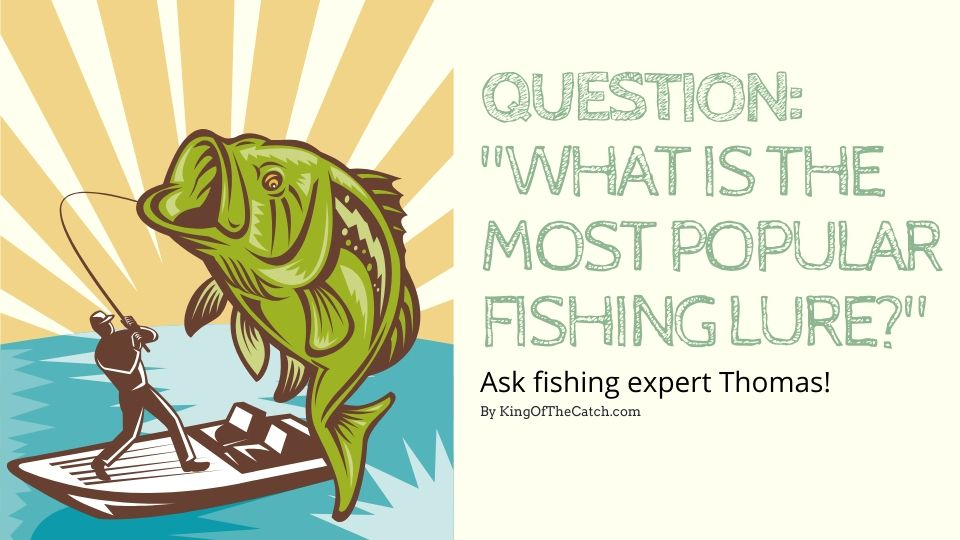 What is the most popular fishing lure?